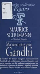 Ma rencontre avec Gandhi ebook by Maurice Schumann