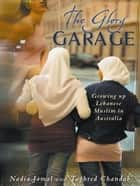 The Glory Garage - Growing up Lebanese Muslim in Australia ebook by Nadia Jamal, Taghred Chandab