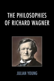 The Philosophies of Richard Wagner ebook by Julian Young