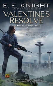 Valentine's Resolve - A Novel of The Vampire Earth ebook by E.E. Knight