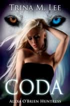 Coda (Alexa O'Brien Huntress Book 13) ebook by Trina M. Lee