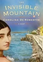 The Invisible Mountain ebook by Carolina De Robertis
