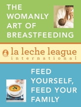 La Leche League 2-Book Bundle - The Womanly Art of Breastfeeding; Feed Yourself, Feed Your Family ebook by La Leche League International