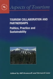 Tourism Collaboration and Partnerships: Politics, Practice and Sustainability ebook by Bill Bramwell,Bernard Lane