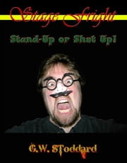Stage Fright: Stand-Up or Shut Up! ebook by Gregg W. Stoddard