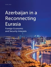Azerbaijan in a Reconnecting Eurasia - Foreign Economic and Security Interests ebook by Andrew C. Kuchins,Jeffrey Mankoff,Oliver Backes