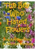 The Boy Who Hated Flowers ekitaplar by Michael Wenberg