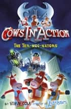 Cows in Action 1: The Ter-moo-nators eBook by Steve Cole