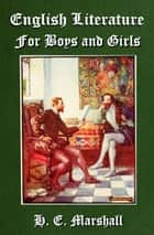 English Literature for Boys and Girls ebook by H. E. Marshall, John R. Skelton (Illustrator)