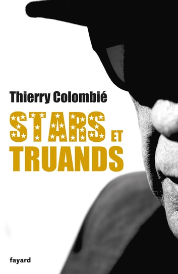 Stars et truands ebook by Thierry Colombié