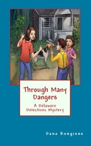 Through Many Dangers: A Delaware Detectives Mystery ebook by Dana Rongione