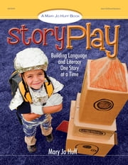 Story Play - Building Language and Literacy One Story at a Time ebook by Mary Jo Huff