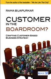 Customer in the Boardroom? - Crafting Customer-Based Business Strategy ebook by Rama Bijapurkar