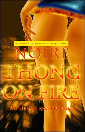 Thong on Fire - An Urban Erotic Tale ebook by Noire