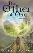 The Other of One: Book One ebook by Brian G. Burke
