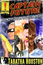 Captain Future Science Fiction Erotica Series ebook by Tabatha Houston
