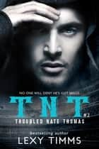 Troubled Nate Thomas - Part 2 - T.N.T. Series, #2 ebook by Lexy Timms
