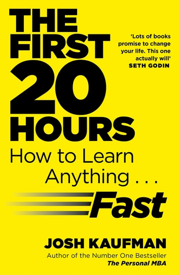 The First 20 Hours - How to Learn Anything ... Fast eBook by Josh Kaufman