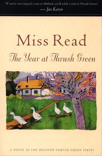 The Year at Thrush Green - A Novel ebook by Miss Read,John S. Goodall