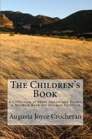 The Children's Book: A Collection of Short Stories and Poems; A Mormon Book for Mormon Children ebook by Currant Bush Enterprises