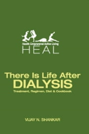 THERE IS LIFE AFTER DIALYSIS ebook by VIJAY N. SHANKAR
