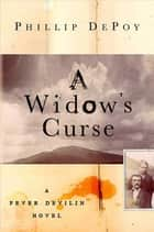 A Widow's Curse - A Fever Devilin Novel ebook by Phillip DePoy