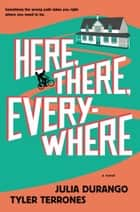 Here, There, Everywhere ebook by Julia Durango, Tyler Terrones