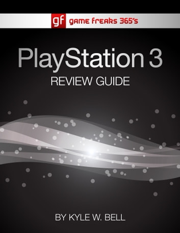 Game Freaks 365's PS3 Review Guide ebook by Kyle W. Bell