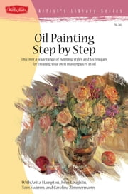 Oil Painting Step by Step - Discover a wide range of painting styles and techniques for creating your own masterpieces in oil ebook by Anita Hampton, John Loughlin, Swimm