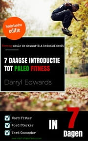 7 Daagse Introductie tot Paleo Fitness ebook by Darryl Edwards