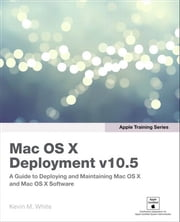 Apple Training Series: Mac OS X Deployment v10.5 ebook by White, Kevin M.