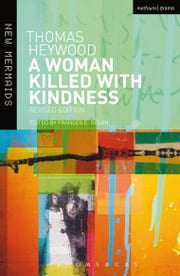 A Woman Killed With Kindness - Revised edition ebook by Thomas Heywood,Frances E. Dolan