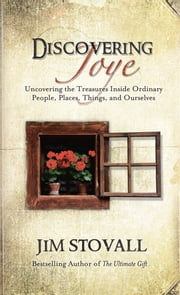 Discovering Joye - Uncovering the Treasures Inside Ordinary People, Places, Things and Ourselves ebook by Jim Stovall