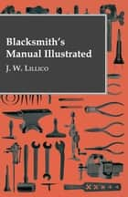 Blacksmith's Manual Illustrated ebook by J. W. Lillico
