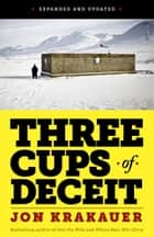 Three Cups of Deceit: How Greg Mortenson, Humanitarian Hero, Lost His Way (EXPANDED AND UPDATED) ebook by Jon Krakauer