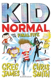 Kid Normal and the Final Five: Kid Normal 4 ebook by Chris Smith, Erica Salcedo, Mr Greg James