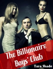 The Billionaire Boys' Club (Billionaire BBW Erotic Romance) ebook by Tara Shade