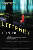 Literary Gaming ebook by Astrid Ensslin