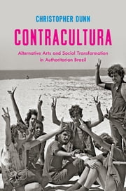 Contracultura - Alternative Arts and Social Transformation in Authoritarian Brazil ebook by Christopher Dunn