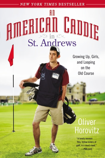 An American Caddie in St. Andrews - Growing Up, Girls, and Looping on the Old Course ebook by Oliver Horovitz