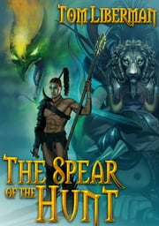 The Spear of the Hunt ebook by Tom Liberman