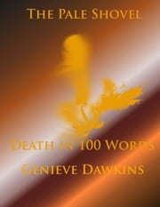 The Pale Shovel: Death in 100 Words ebook by Genieve Dawkins