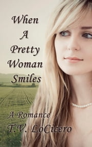When A Pretty Woman Smiles ebook by T.V. LoCicero