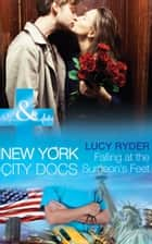 Falling At The Surgeon's Feet (Mills & Boon Medical) (New York City Docs, Book 3) ebook by Lucy Ryder