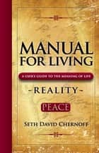 Manual For Living: REALITY - PEACE ebook by Seth David Chernoff