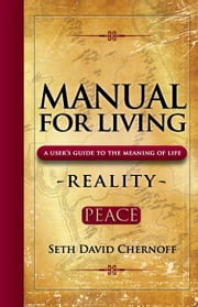 Manual For Living: REALITY - PEACE - A User's Guide to the Meaning of Life ebook by Seth David Chernoff