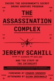 The Assassination Complex - Inside the Government's Secret Drone Warfare Program ebook by Jeremy Scahill, The Staff of The Intercept