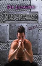 Unscrewed ebook by Ren Alexander