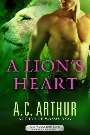 A Lion's Heart (Shadow Shifters Book#7) ebook by AC Arthur