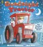 Goodnight Tractor ebook by Michelle Robinson, Nick East